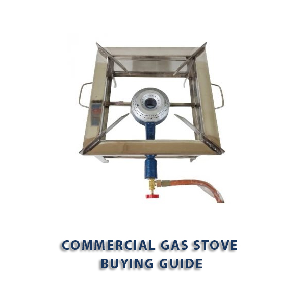 Things to Consider while Purchasing a Commercial Gas Stove